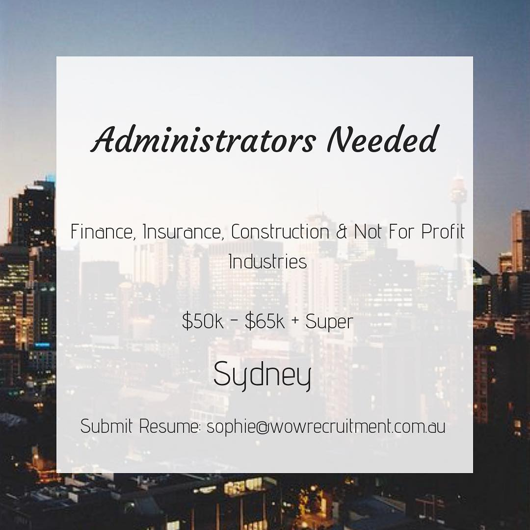 We are currently looking for Administrators across Sydney for a variety of roles in the above industries - please get in contact with Sophie for more info. Sophie@wowrecruitment.com.au
