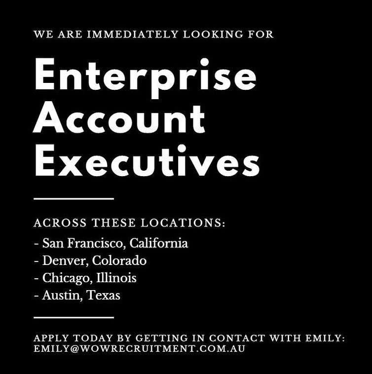We are currently look for Enterprise Account Executives across the U.S.  please get in contact with Emily for more info - emily@wowrecruitment.com.au
